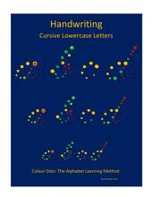 Handwriting: Cursive Lowercase Letters: Colour Dots: The Alphabet Learning Method