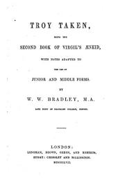 Troy taken: being the second book of Virgil's Æneid, with notes ... by W. W. Bradley. Lat