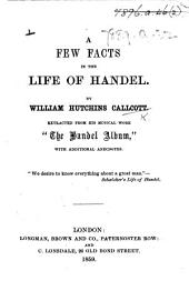 "A Few Facts in the Life of Handel. By W. H. Callcott. Extracted from ...""The Handel Album,""etc"