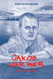 Jakob var her: Bogen om Ejersbo