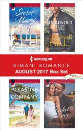 Harlequin Kimani Romance August 2017 Box Set: Secret Miami Nights\The Pleasure of His Company\Surrender to Me\In the Market for Love