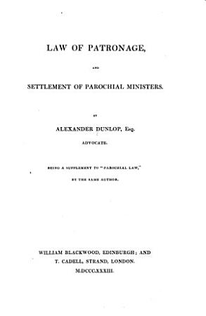 Law of Patronage  and Settlement of Parochial Ministers  Being a Supplement to  Parochial Law  PDF