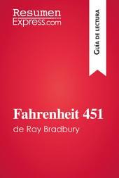 Fahrenheit 451 de Ray Bradbury (Guía de lectura): Resumen y análisis completo