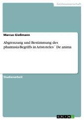 Abgrenzung und Bestimmung des phantasia-Begriffs in Aristoteles ́ De anima