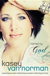 Named by God: Overcoming Your Past, Transforming Your Present, Embracing Your Future