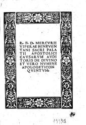 R.p.d. Mercurii Viperae Beneuentani sacri palatii apostolici causarum auditoris De diuino et uero numine apologeticon: Volume 5