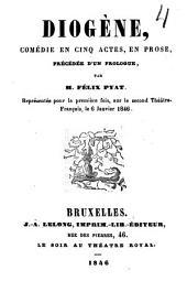 Diogène: comédie en cinq actes, en prose, précédée d'un prologue