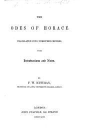 The Odes of Horace, Translated Into Unrhymed Metres, with an Introduction and Notes, by F. W. Newman