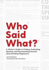 Who Said What   A Writer s Guide to Finding  Evaluating  Quoting  and Documenting Sources  and Avoiding Plagiarism  PDF