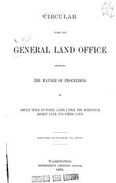 Circular from the General Land Office Showing the Manner of Proceeding to Obtain Title to Public Lands Under the Homestead, Desert Land, and Other Laws: Issued Oct. 30, 1895