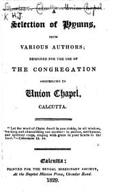 A Selection of Hymns, from various authors; designed for the use of the congregation assembling in Union Chapel, Calcutta. [The Advertisement to the Second Edition is signed: J. H.]