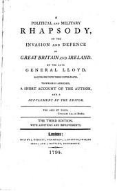 A political and military rhapsody, on the invasion and defence of Great Britain and Ireland ... To which is annexed, a short account of the author [by John Drummond], and a supplement by the editor ... The third edition. With additions and improvements