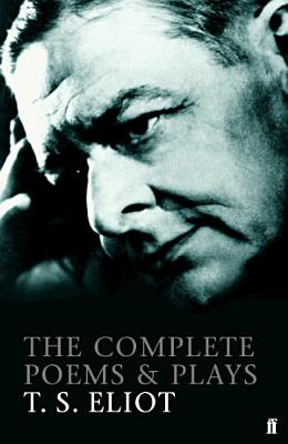 The Complete Poems and Plays of T  S  Eliot PDF