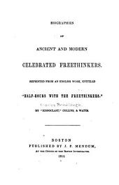 "Biographies of Ancient and Modern Celebrated Freethinkers: Reprinted from an English Work, Entitled ""Half-hours with the Freethinkers"""