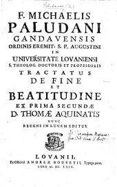 F. M. Paludani ... tractatus de fine et beatitudine, ex prima secundæ [of the Summa Theologia] D. Thomæ Aquinatis, nunc recens in lucem editus