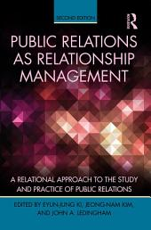 Public Relations As Relationship Management: A Relational Approach To the Study and Practice of Public Relations, Edition 2