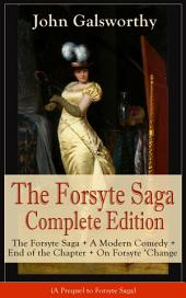 The Forsyte Saga Complete Edition: The Forsyte Saga + A Modern Comedy + End of the Chapter + On Forsyte 'Change (A Prequel to Forsyte Saga): Complete Nine Novels