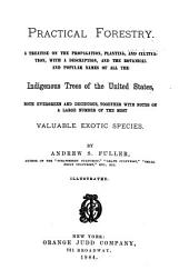 Practical Forestry: A Treatise on the Propagation, Planting, and Cultivation, with a Description, and the Botanical and Popular Names of All the Indigenous Trees of the United States