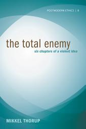 The Total Enemy: Six Chapters of a Violent Idea