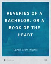 Reveries of a Bachelor: Or A Book of the Heart