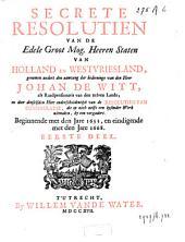 Secrete Resolutien van de Edele Groot Mog. Heeren Staten van Holland en Westvriesland ... 1653-68: Volume 1