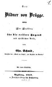 Der Bildner von Brügge: eine Erzählung für die reifere Jugend und christliches Volk