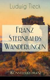 Franz Sternbalds Wanderungen (Künstlerroman) - Vollständige Ausgabe: Historischer Roman - Die Geschichte einer Künstlerreise aus dem 16. Jahrhundert