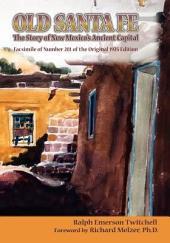 Old Santa Fe: Facsimile of Number 281 of the Original 1925 Edition