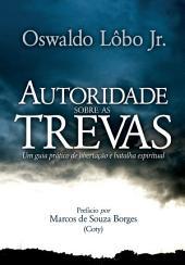 Autoridade sobre as Trevas: Um guia prático de Libertação e Batalha Espiritual