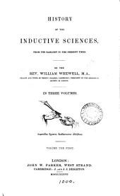 History of the Inductive Sciences, from the Earliest to the Present Times: Volume 1