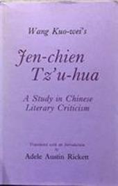 Wang Kuo-wei's Jen-chien Tz'u-hua: A Study in Chinese Literary Criticism