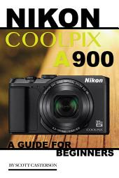 Nikon Coolpix A900: A Guide for Beginners