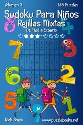 Sudoku Para Niños Rejillas Mixtas - De Fácil a Experto - Volumen 3 - 145 Puzzles