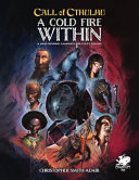 Cold Fire Within: A Mind Bending Campaign for Pulp Cthulhu