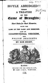 Hoyle Abridged!!: A Treatise on the Game of Draughts, Or, Short Rules for Short Memories : with the Laws of the Game and Exercises Also of Constitutional Checkers, and Polish Draughts