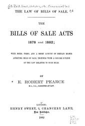 The Law of Bills of Sale: The Bills of Sale Acts, 1878 and 1882, with Notes, Forms, and a Short Account of Certain Rights Affecting Bills of Sale, Together with a Concise Outline of the Law Relating to Such Bills