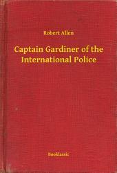 Captain Gardiner of the International Police