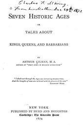 Seven Historic Ages, Or, Talks about Kings, Queens, and Barbarians