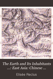 The Earth and Its Inhabitants ...: East Asia: Chinese empire, Corea, and Japan