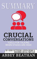 Summary of Crucial Conversations Tools for Talking When Stakes Are High  Second Edition by Kerry Patterson