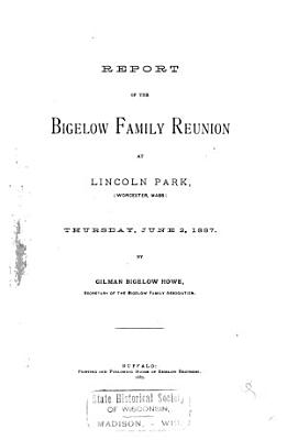 Report of the Bigelow Family Reunion at Lincoln Park   Worcester  Mass    Thursday  June 2  1887