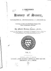 "A Compendious History of Sussex: Topographical, Archæological & Anecdotical. Containing an Index to the First Twenty Volumes of the ""Sussex Archæological Collections""."