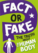 Fact Or Fake  the Truth about the Human Body