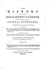 The History of the Royal Society of London for Improving of Natural Knowledge from Its First Rise, in which the Most Considerable of Those Papers Communicated to the Society, which Have Hitherto Not Been Published, are Inserted as a Supplement to the Philosophical Transactions: Volume 3