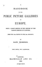 Handbook to the Public Picture Galleries of Europe: With ... the History of the Various Schools of Painting ...