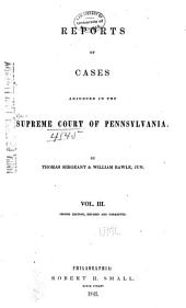 Reports of Cases Adjudged in the Supreme Court of Pennsylvania: Volume 3