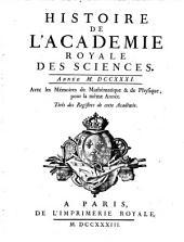 Histoire de l'Académie Royale des Sciences: avec les mémoires de mathématique et de physique pour la même année : tirés des registres de cette Académie. 1731 (1733)