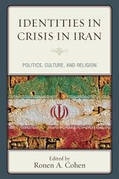 Identities in Crisis in Iran: Politics, Culture, and Religion