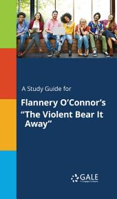 """A Study Guide for Flannery O'Connor's """"The Violent Bear It Away"""""""