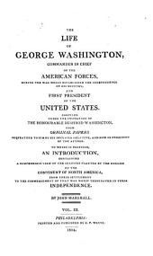 The Life of George Washington,: Commander in Chief of the American Forces, During the War which Established the Independence of His Country, and First President of the United States, Volume 3